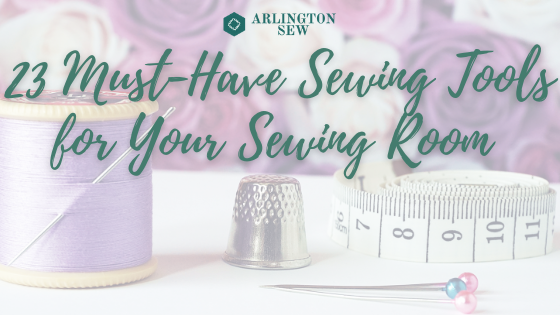 23 Must-Have Tools for Your Sewing Room