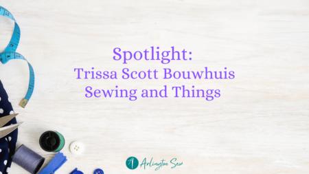 Sewing Inspiration Spotlight Trissa Scott Bouwhuis
