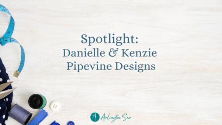 Sewing Inspiration Spotlight: Pipevine Designs